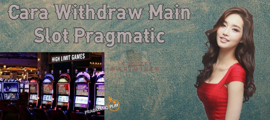 Cara Withdraw Main Slot Pragmatic